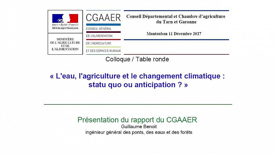 L'Eau, l'Agriculture et le Changement Climatique: Statu Quo ou Anticipation ? Présentation du rapport CGAAER par Guillaume BENOIT #fdsea @tarnetgaronneCG