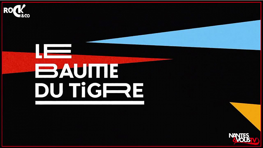 Le Baume du Tigre by Stereolux présenté par Nantes&vousTv @Stereoluxnantes