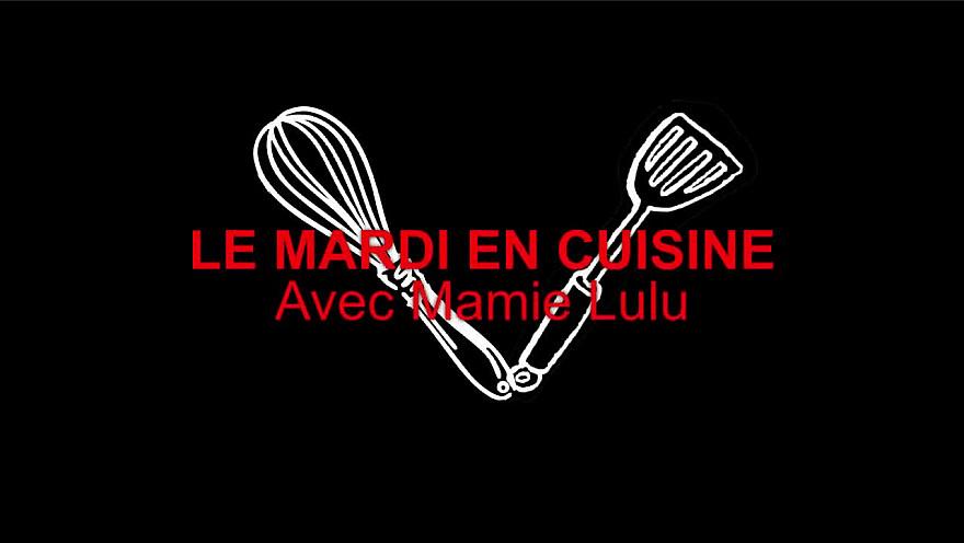 Le mardi en cuisine avec Mamie Lulu